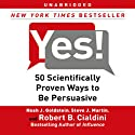 Yes!: 50 Scientifically Proven Ways to Be Persuasive (       UNABRIDGED) by Noah J. Goldstein, Steve J. Martin, Robert B. Cialdini Narrated by Blair Hardman