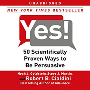 Yes!: 50 Scientifically Proven Ways to Be Persuasive | [Noah J. Goldstein, Steve J. Martin, Robert B. Cialdini]