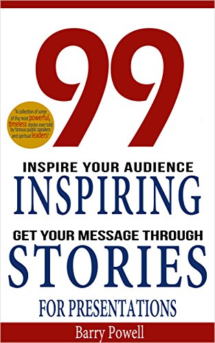 Storytelling: 99 Inspiring Stories for Presentations: Inspire your Audience & Get your Message Through (Storytelling, presentation skills,ted talks public ... inspiring stories & presentation zen)