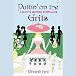 Puttin' on the Grits: A Guide to Southern Entertaining (Unabridged Selections) | Deborah Ford