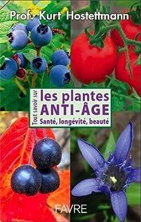 Tout savoir sur les plantes anti-âge : santé, longévité, beauté, Hostettmann, Kurt