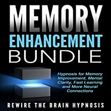 Memory Enhancement Bundle: Hypnosis for Memory Improvement, Mental Clarity, Fast Learning and More Neural Connections Speech by  Rewire the Brain Hypnosis Narrated by  Rewire the Brain Hypnosis
