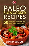 PALEO DIET COOKBOOK: Paleo Slow Cooker Recipes: 50 Paleo Slow Cooker Meals That Will Be Ready When You Are (Paleo Diet Recipes) (Health Wealth & Happiness Book 1)