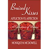 Bruised Kisses: Affliction vs. Affection, a Collection of Poems ~ Monique M. McDowell