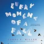 Every Moment of a Fall: A Memoir of Recovery Through EMDR Therapy | Carol E. Miller