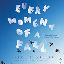 Every Moment of a Fall: A Memoir of Recovery Through EMDR Therapy Audiobook by Carol E. Miller Narrated by Lisa Flanagan