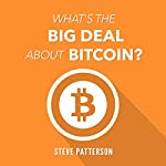 What's the Big Deal About Bitcoin? | Steve Patterson
