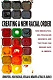 img - for Creating a New Racial Order: How Immigration, Multiracialism, Genomics, and the Young Can Remake Race in America book / textbook / text book