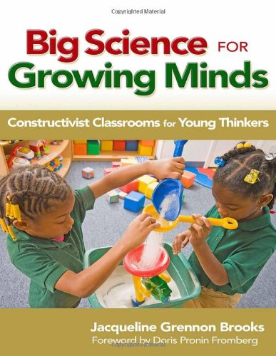 Big Science for Growing Minds: Constructivist Classrooms...