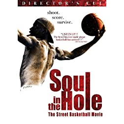 Soul in the Hole: Street Basketball Movie