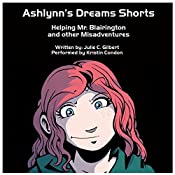 Ashlynn's Dreams Shorts: Helping Mr. Blairington and other Misadventures | Julie Gilbert