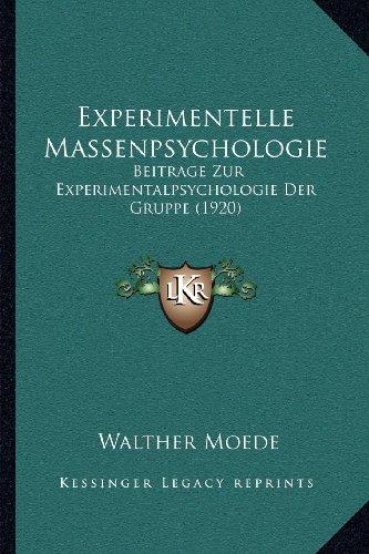 Experimentelle Massenpsychologie: Beitrage Zur Experimentalpsychologie Der Gruppe (1920)