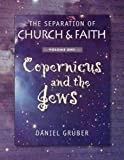 Copernicus and the Jews (The Separation of Church & Faith, Vol. 1)