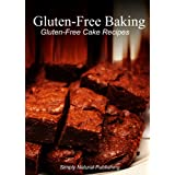 Gluten-Free Baking - Gluten Free Cake Recipes ~ Simply Natural Press