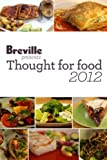 Breville presents Thought for Food 2012 Recipe eBook (English Edition)