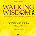 Walking Wisdom: Three Generations, Two Dogs, and the Search for a Happy Life (       UNABRIDGED) by Gotham Chopra, Deepak Chopra Narrated by Gotham Chopra