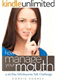 How to Manage Your Mouth - A 30 Day Wholesome Talk Challenge