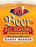 img - for Beer for All Seasons: A Through-the-Year Guide to What to Drink and When to Drink It book / textbook / text book
