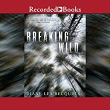 Breaking Wild Audiobook by Diane Les Becquets Narrated by Therese Plummer, Saskia Maarleveld