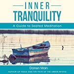 Inner Tranquility (Third Edition): A Guide to Seated Meditation   Darren Main
