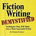 Fiction Writing Demystified: Techniques That Will Make You a More Successful Writer (       UNABRIDGED) by Thomas B. Sawyer Narrated by Jeffrey Thibeault