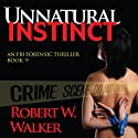 Unnatural Instinct: Instinct Thriller Series Audiobook by Robert W. Walker Narrated by Craig Good