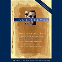 True Selves: Understanding Transsexualism - For Families, Friends, Coworkers, and Helping Professionals (       UNABRIDGED) by Mildred L. Brown, Chloe Ann Rounsley Narrated by Coleen Marlo