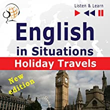 English in Situations: Holiday Travels - New Edition - 15 Topics - Proficiency level B2 (Listen& Learn) | Livre audio Auteur(s) : Dorota Guzik, Joanna Bruska, Anna Kicinska Narrateur(s) :  Maybe Theatre Company