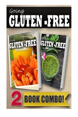 Gluten-Free Juicing Recipes and Gluten-Free Green Smoothie Recipes: 2 Book Combo (Going Gluten-Free) by Tamara Paul