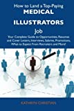 img - for How to Land a Top-Paying Medical illustrators Job: Your Complete Guide to Opportunities, Resumes and Cover Letters, Interviews, Salaries, Promotions, What to Expect From Recruiters and More book / textbook / text book