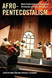 Afro-Pentecostalism: Black Pentecostal and Charismatic Christianity in History and Culture (Religion, Race, and Ethnicity)