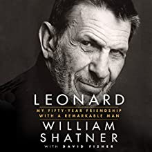 Leonard: My Fifty-Year Friendship with a Remarkable Man Audiobook by William Shatner, David Fisher - contributor Narrated by Willam Shatner