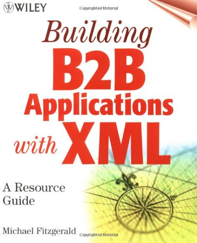 Building B2B Applications With Xml: A Resource Guide