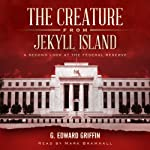 The Creature from Jekyll Island: A Second Look at the Federal Reserve | G. Edward Griffin