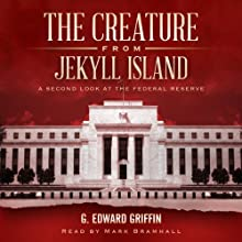 The Creature from Jekyll Island: A Second Look at the Federal Reserve (       UNABRIDGED) by G. Edward Griffin Narrated by Mark Bramhall