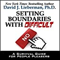 Setting Boundaries with Difficult People: A Survival Guide for People Pleasers Audiobook by David J. Lieberman Narrated by Sean Pratt