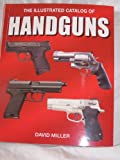The Illustrated Catalog of Handguns (0681495561) by David Miller