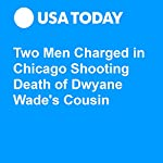 Two Men Charged in Chicago Shooting Death of Dwyane Wade's Cousin | Aamer Madhani