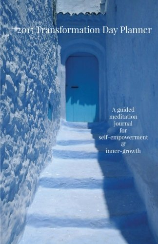 2015 Transformation Day Planner: A Guided Meditation Journal For Self-Empowerment & Inner-Growth