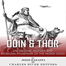 Odin and Thor: The Origins, History and Religious Evolution of the Norse Gods (       UNABRIDGED) by Charles River Editors, Jesse Harasta Narrated by Anthony R Schlotzhauer