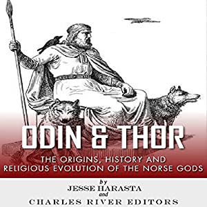 Odin and Thor: The Origins, History and Religious Evolution of the Norse Gods Audiobook