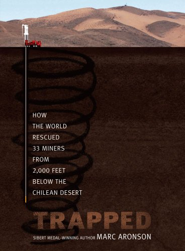 Trapped: How the World Rescued 33 Miners from 2,000 Feet Below the Chilean Desert, Marc Aronson