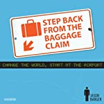 Step Back from the Baggage Claim: Change the World, Start at the Airport | Jason V. Barger