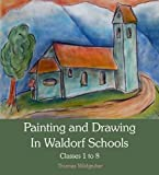 Painting and Drawing in Waldorf Schools: Classes 1-8