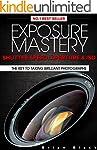 Exposure Mastery: Aperture, Shutter S...