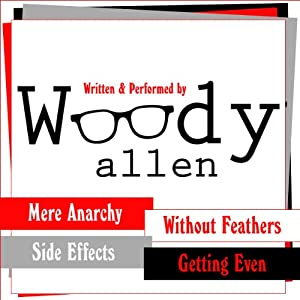 The Woody Allen Collection: Without Feathers, Getting Even, Mere Anarchy, Side Effects | [Woody Allen]