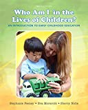 img - for Who Am I in the Lives of Children? An Introduction to Early Childhood Education with Enhanced Pearson eText -- Access Card Package (10th Edition) book / textbook / text book
