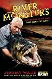 Jeremy Wade River Monsters: True Stories of the Ones That Didn't Get Away[ RIVER MONSTERS: TRUE STORIES OF THE ONES THAT DIDN'T GET AWAY ] By Wade, Jeremy ( Author )Apr-05-2011 Hardcover