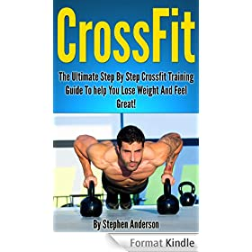 Crossfit: Your Ultimate Step By Step Crossfit Training Guide To Help You Lose Weight And Feel Great! (English Edition)
