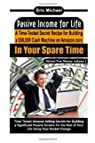 51OntRvauiL. SL160  Passive Income for Life: A Time Tested Secret Recipe for Building a $50,000 Cash Machine on Amazon.com: In Your Spare Time (Almost Free Money, Vol.5)